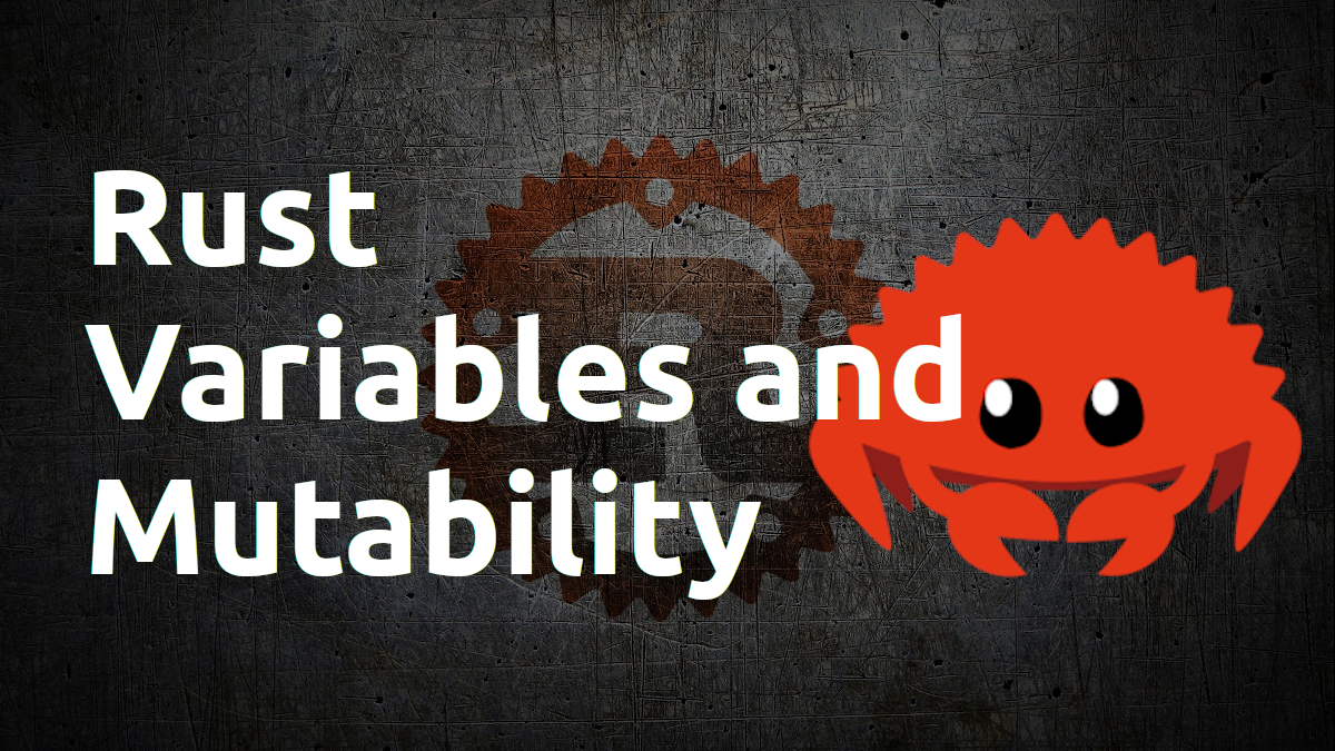 Rust Variables, Mutability and Shadowing