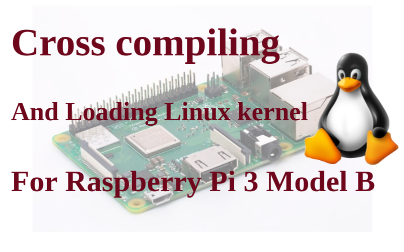 Cross compile and load Linux kernel for Raspbery Pi 3 Model B