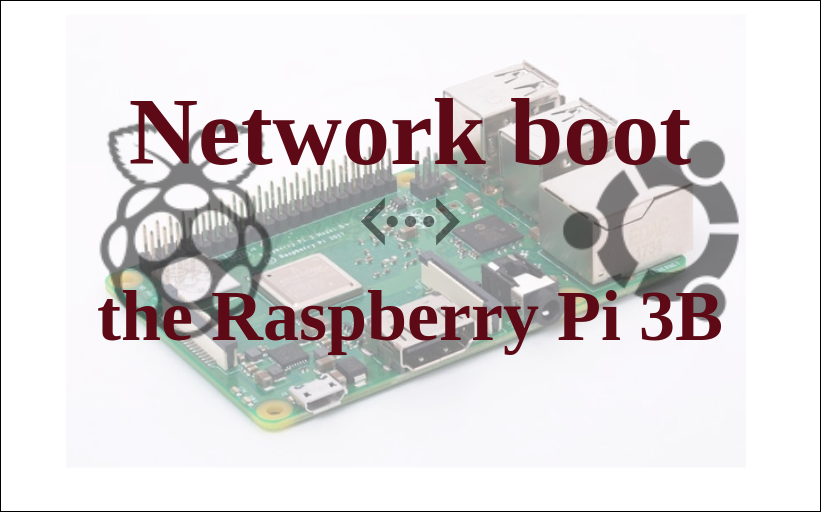 Network boot your Raspberry Pi 3B